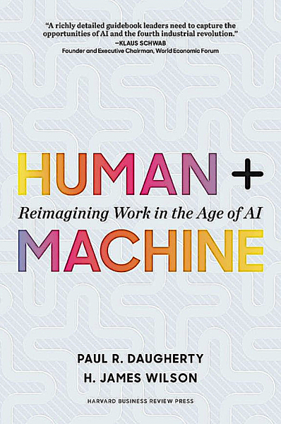 R. Daugherty, H. James Wilson: Human + Machine: Reimagining Work in the Age of AI